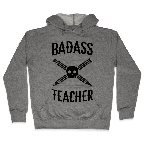 Badass Teacher Hooded Sweatshirt