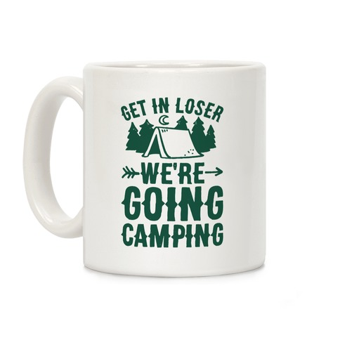 Get In Losers We're Going Camping Coffee Mug