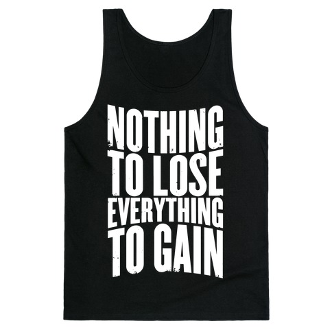 Nothing To Lose, Everything To Gain Tank Top
