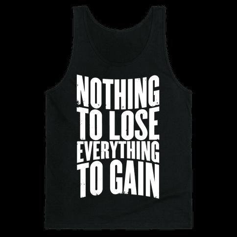 Nothing To Lose, Everything To Gain Tank Top