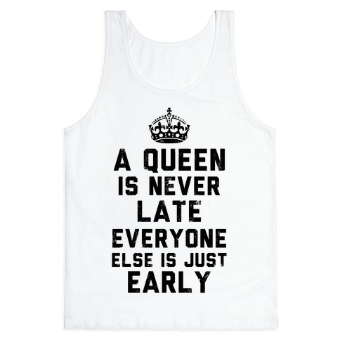 A Queen Is Never Late (Tank) Tank Top
