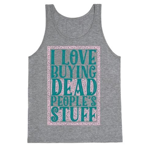 I Love Buying Dead People's Stuff Tank Top