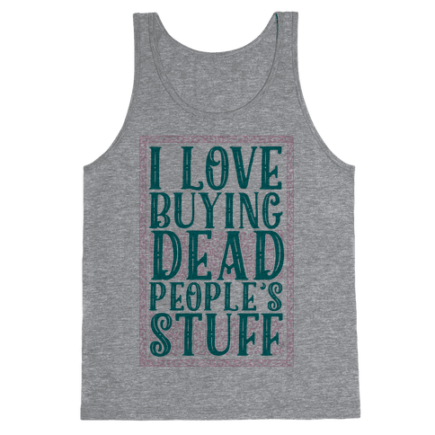 I Love Buying Dead People's Stuff Tank Top
