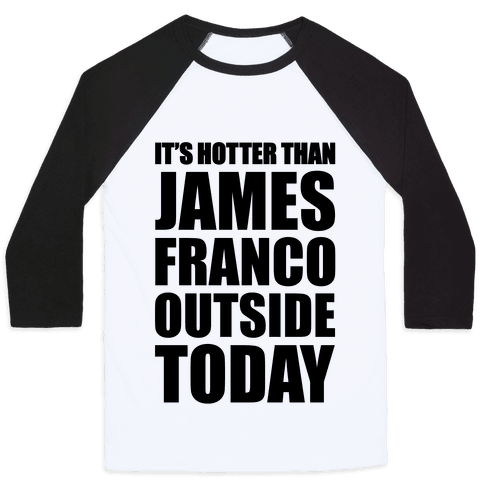 It's Hotter Than James Franco Outside Today Baseball Tee