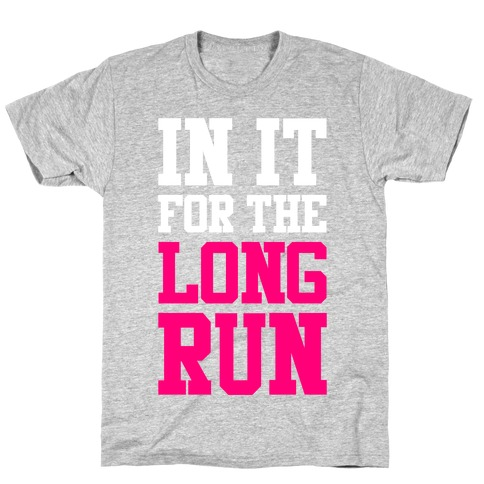 In It For The Long Run T-Shirt