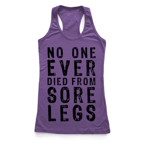 No One Ever Died From Sore Legs Racerback Tank Top
