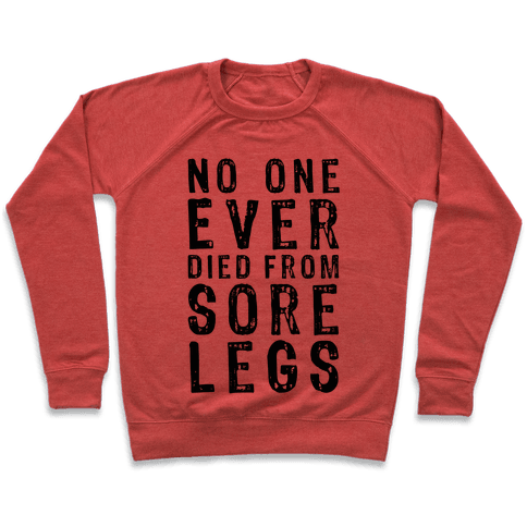 No One Ever Died From Sore Legs Pullover