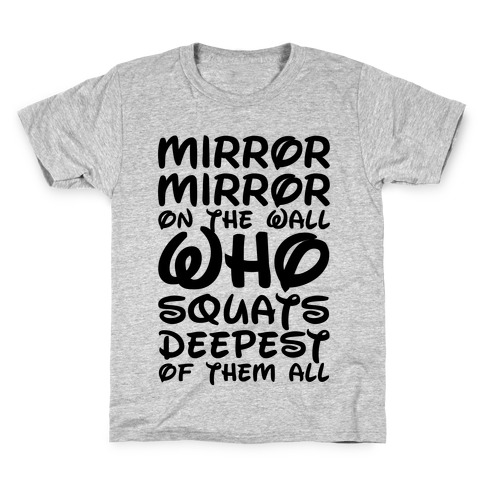 Mirror Mirror On The Wall Who Squats Deepest Of Them All Kids T-Shirt
