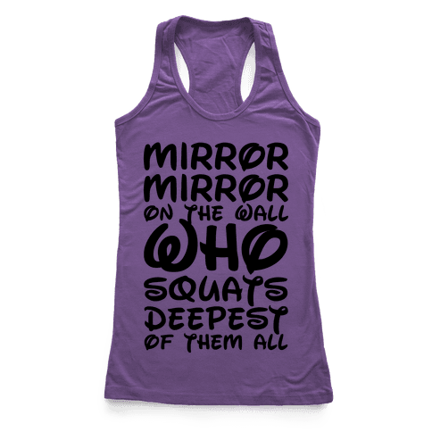 Mirror Mirror On The Wall Who Squats Deepest Of Them All Racerback Tank Top
