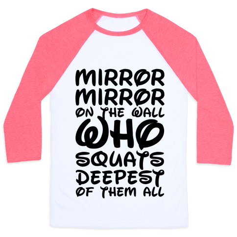 Mirror Mirror On The Wall Who Squats Deepest Of Them All Baseball Tee