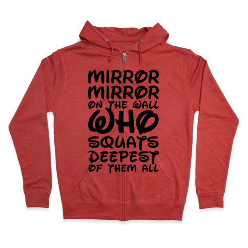 Mirror Mirror On The Wall Who Squats Deepest Of Them All Zip Hoodie