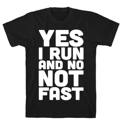 Yes I Run And No Not Fast White Print T-Shirt