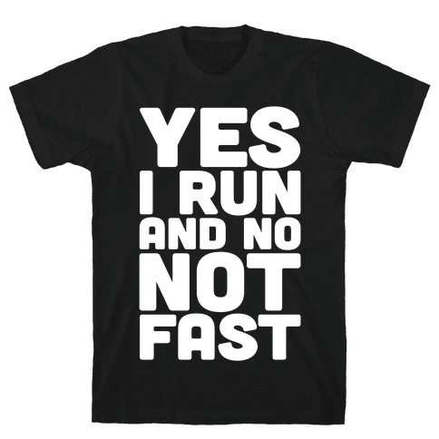 Yes I Run And No Not Fast White Print Mens/Unisex T-Shirt