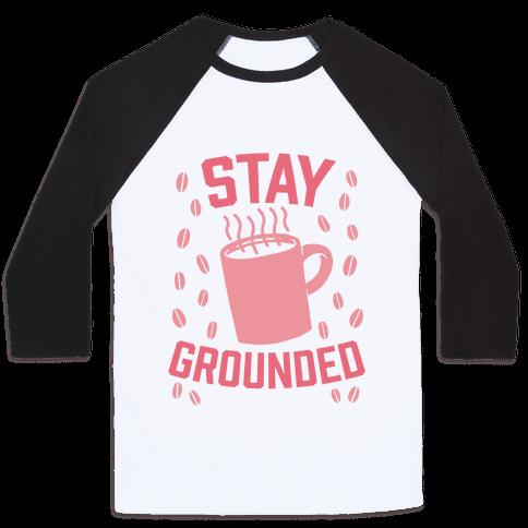 Stay Grounded Baseball Tee
