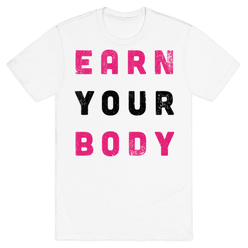 Earn Your Body Mens T-Shirt