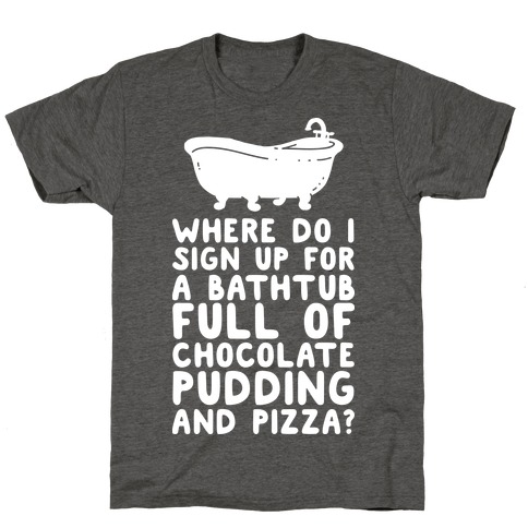Bathtub Full of Pudding and Pizza T-Shirt