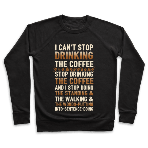 I Can't Stop Drinking The Coffee Pullover