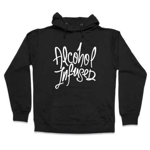 Alcohol Infused Hooded Sweatshirt