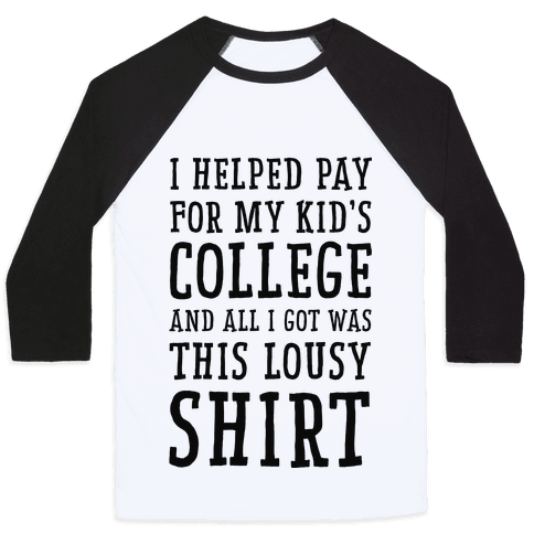 I Helped Pay for My Kid's College and All I Got Was This Lousy Shirt Baseball Tee