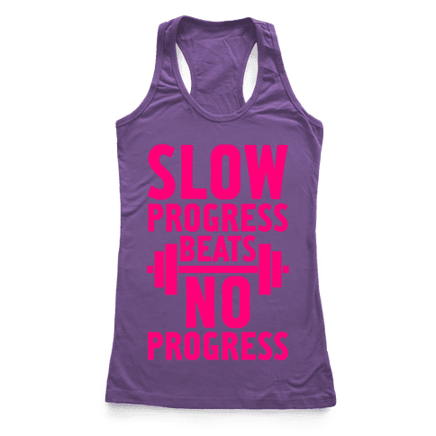 Slow Progress Beats No Progress Racerback Tank Top
