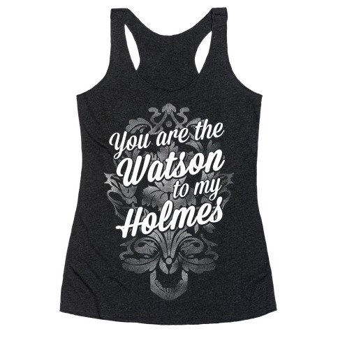 You Are The Watson To My Holmes Racerback Tank Top