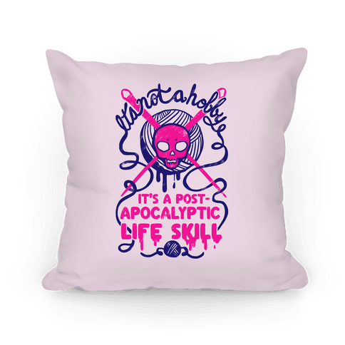 It's Not A Hobby It's A Post- Apocalyptic Life Skill Pillow