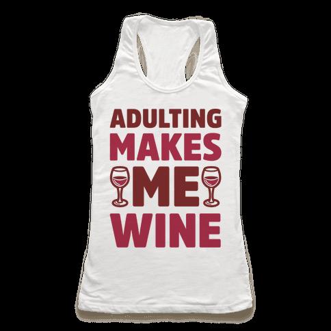 Adulting Makes Me Wine Racerback Tank Top
