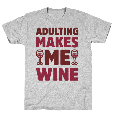 Adulting Makes Me Wine Mens T-Shirt