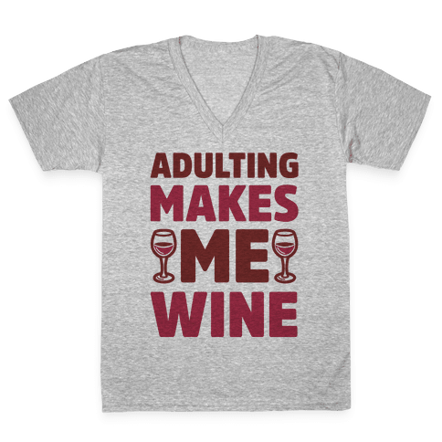 Adulting Makes Me Wine V-Neck Tee Shirt