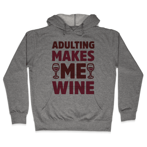 Adulting Makes Me Wine Hooded Sweatshirt