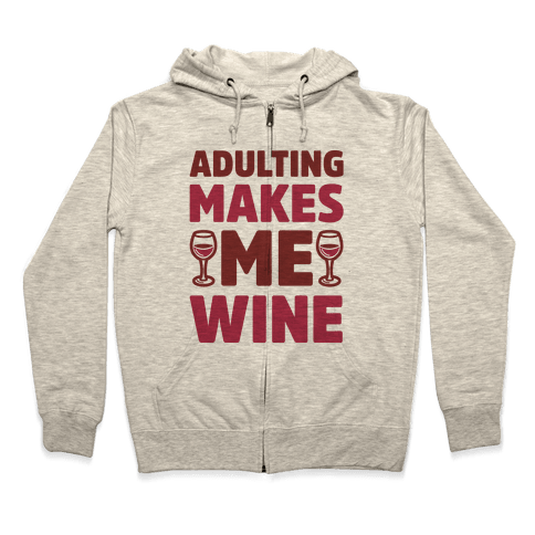 Adulting Makes Me Wine Zip Hoodie
