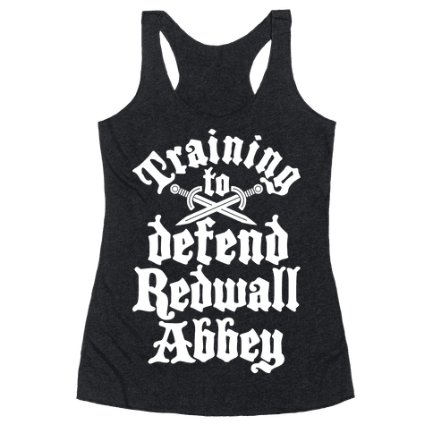 Training To Defend Redwall Abbey Racerback Tank Top