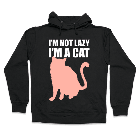 I'm Not Lazy I'm A Cat Hooded Sweatshirt