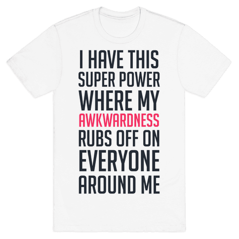 My Super Power (awkward) Mens T-Shirt