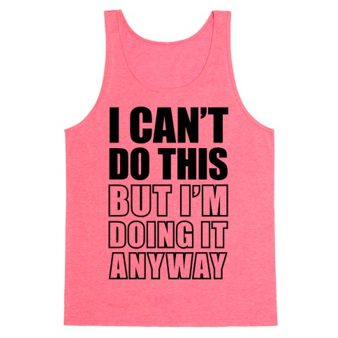 I Can't Do This (But I'm Doing It Anyway) Tank Top