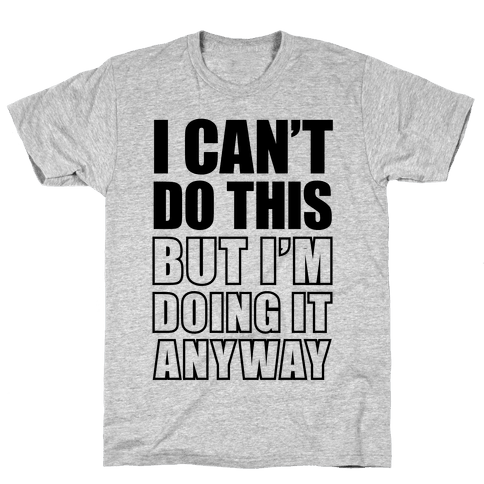 I Can't Do This (But I'm Doing It Anyway) Mens T-Shirt