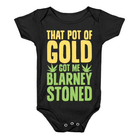 That Pot Of Gold Got Me Blarney Stoned Baby Onesy