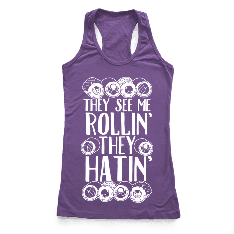 They See Me Rollin' They Hatin' Sushi Roll Racerback Tank Top