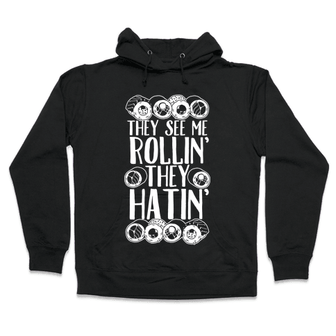 They See Me Rollin' They Hatin' Sushi Roll Hooded Sweatshirt