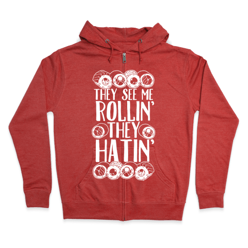 They See Me Rollin' They Hatin' Sushi Roll Zip Hoodie