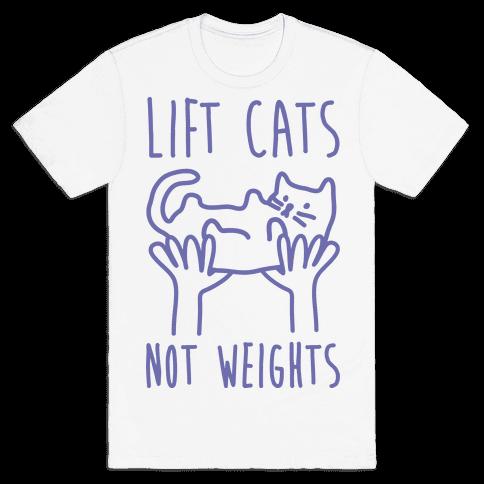 Lift Cats Not Weights Mens T-Shirt