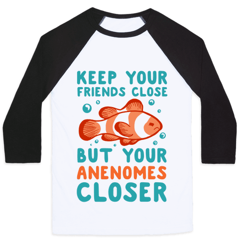 Keep Your Friends Close But Your Anenomes Closer Baseball Tee