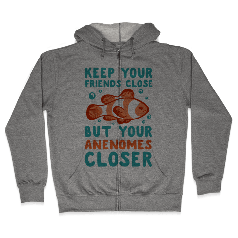 Keep Your Friends Close But Your Anenomes Closer Zip Hoodie