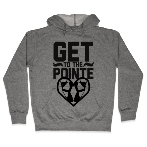 Get to the Pointe Hooded Sweatshirt