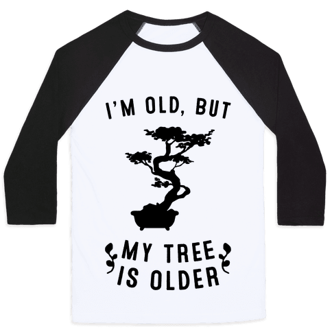 I'm Old, But My Tree Is Older Baseball Tee