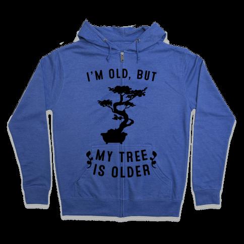 I'm Old, But My Tree Is Older Zip Hoodie