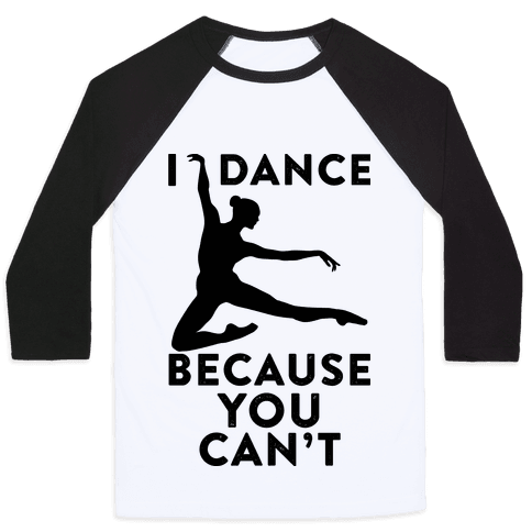 I Dance Because You Can't Baseball Tee