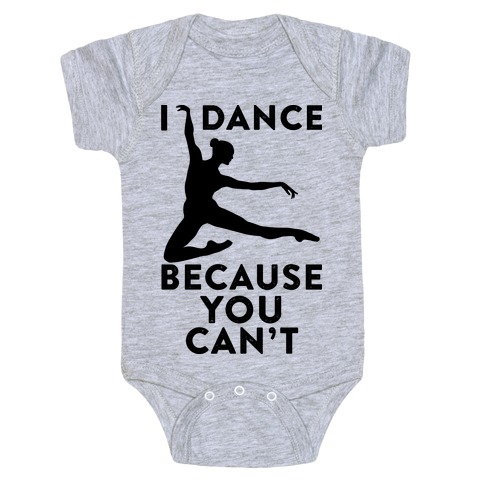 I Dance Because You Can't Baby Onesy