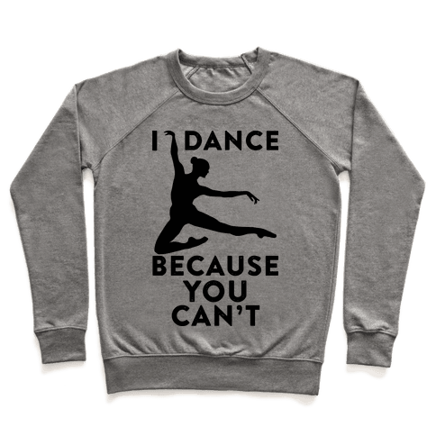 I Dance Because You Can't Pullover