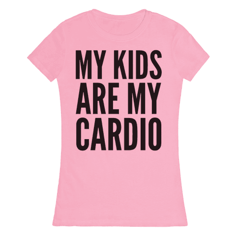 My Kids Are My Cardio Womens T-Shirt